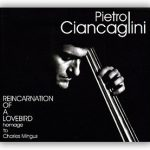 Pietro Ciancaglini - Reincarnation Of A Lovebird homage to Charles Mingus