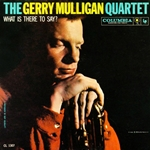 The Gerry Mulligan Quartet - Wath Is There To Say